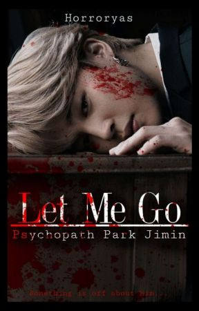Let Me Go   Phsyco P. Jimin X Reader by Horroryas