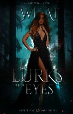 What Lurks in Her Eyes by LittleLindsey