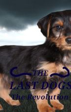 The Last Dogs: The Revolution by AnimalLover1299