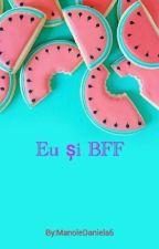 Eu și BFF ❤ ||FINALIZATA|| by ManoleDaniela6