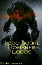 Todo sobre los Hombres Lobos by HistoriasYa
