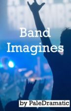 Band Member Imagines! by PaleDramatic