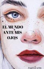El mundo ante mis ojos by AngelicaUribe6
