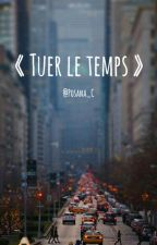 """Tuer le temps"" EN PAUSE by imperfecshawn"