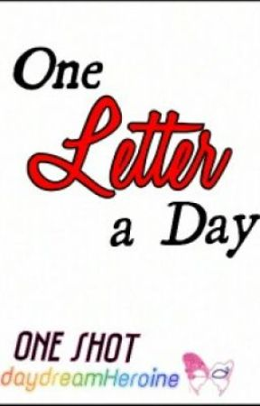 One Letter a Day (One Shot) by daydreamHeroine