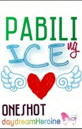 Pabili ng Ice (One Shot) by daydreamHeroine