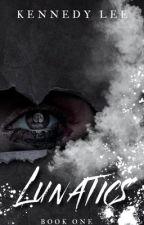 Lunatics {Book One ✔️} by Kennedylee