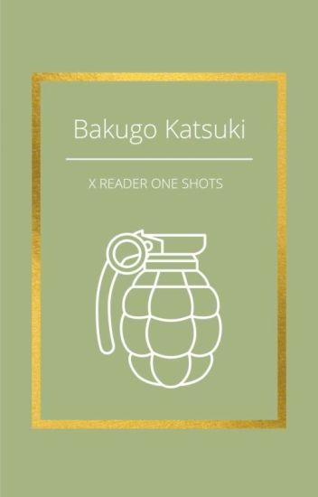 Katsuki Bakugou x reader (Some Smut) Oneshots