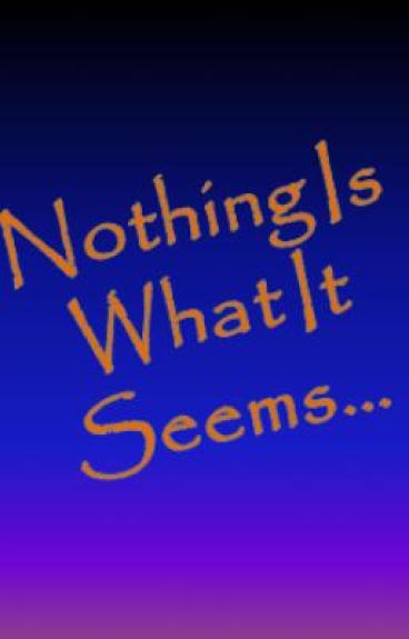 Nothing Is What It Seems