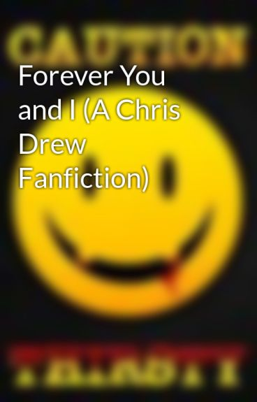 Forever You and I (A Chris Drew Fanfiction) by ScreamExtermination