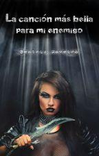 La canción más bella para mi enemigo (capítulos gratuitos) by Faith_Carroll_writer