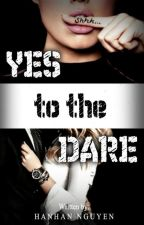 Yes to the Dare by HanhanNguyen98