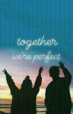 TOGETHER WE'RE PERFECT by Amazing_37