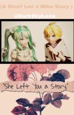 """""""She left You a story."""" (A short Len x Miku Story) by DarkSkyLuna"""