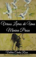 Versos Livres de uma Menina Presa by EUumapoetisaqualquer