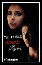 """Me duele amarte Ryan...[+18] (libro2 Trilogía de """"estúpido señor Simmons"""") by Luuzz273"""