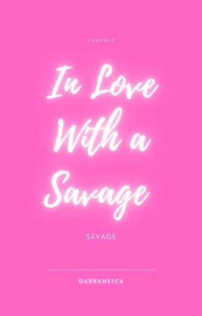 IN LOVE WITH A SAVAGE by Darraneica