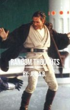 Random Thoughts by Star_Wars_Fangirl_