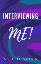 Interviewing Me! by SebJenkins