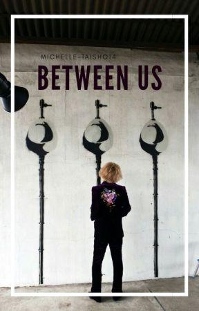 [Anulada] Between us [the GazettE/Ruki] by Michelle-Taisho14