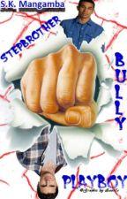 Stepbrother, Bully, Playboy (DISCONTINUED) by KSMangamba