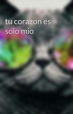tu corazon es solo mio by Gatita20017