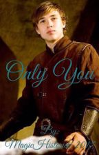 Only You                                    ||Peter Pevensie|| by MagicHistories-2017