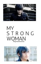 My Strong Woman >>>> Noctis Lucis Caelum X Reader [Modern AU] by ReynaJessica