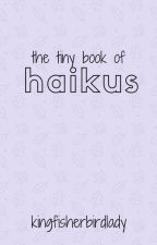 The Tiny Book of Haikus by KingfisherBirdLady