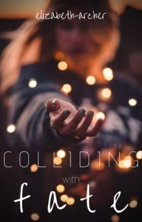 Colliding with Fate by elizabeth-archer