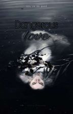 ♤Dangerous Love♤ by __rebellyouth__