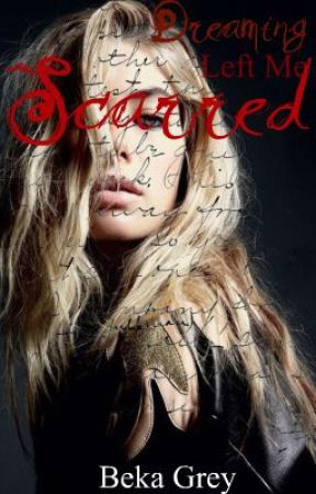 Dreaming Left Me Scarred by BekaGrey