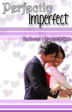 Perfectly Imperfect. (Kathniel) by LeaceJackson