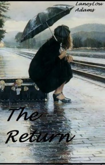 The Return (Based On A True Story) by LaneyLouAdams