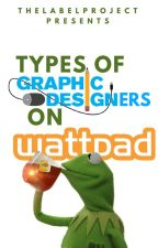 Types of Graphic Designers on Wattpad by thelabelproject