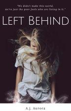 Left Behind |Being Rewritten| by Aj-Aurora