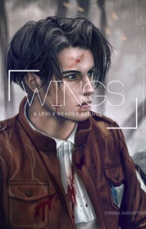 Wings - A Levi x Reader Sequel Fic {Book Two} by ThatGirlWithGlasses