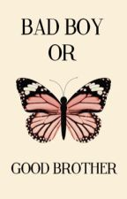 Bad Boy or Good Brother?  by LesleyTalina