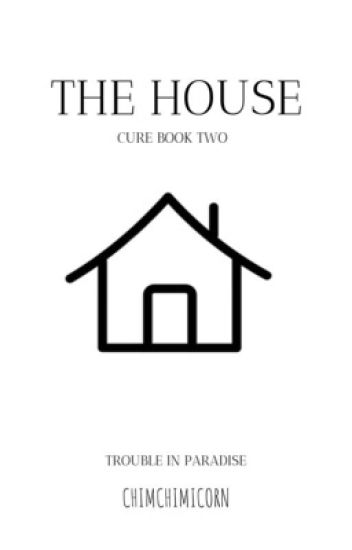 The House || Two Of Cure || ✔