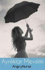 Ayrılıklar Mevsimi by AngryNurse