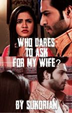 Who dares to ask for my wife? by Sukorian