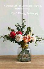 Don't Worry, Be Happy.. 💐💞 by juwairiyagooman