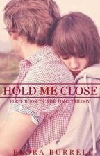 Hold Me Close  {Book 1} by mysterious_dreamer