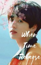 J.J.K | When Time Reverse [SEQUEL TO WHEN TIME STOPS] by kathynam0924