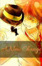 A New Change [Hiatus] by Kittensrcute1494