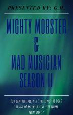 MIGHTY MOBSTER & MAD MUSICIAN (SEASON 2) by GarnetLips