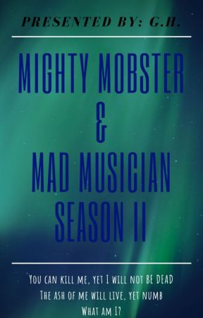 MIGHTY MOBSTER & MAD MUSICIAN (SEASON 2) by GarnetLips