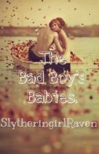 The Bad Boy's Babies by SlytheringirlRaven