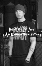 What You Call Love (An Eminem Fan-fiction) by Wolvesnight1515