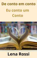 De contos em contos eu te conto um conto by Lenarossi